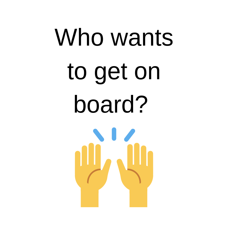 Who Wants To Get On board?